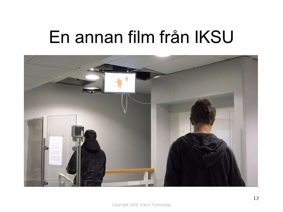 En annan film från IKSU Copyright 2008 Wawo Technology 13