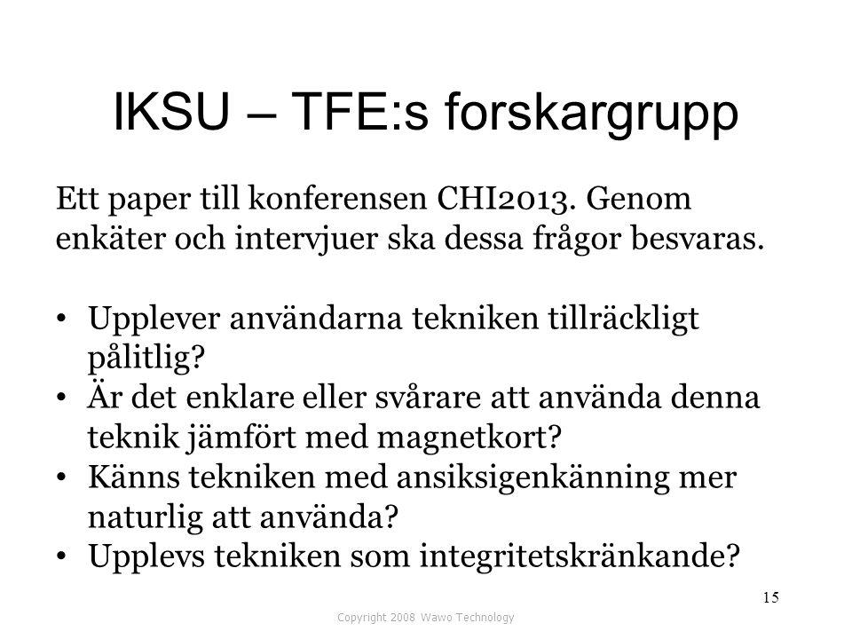 IKSU – TFE:s forskargrupp Copyright 2008 Wawo Technology 15 Ett paper till konferensen CHI2013. Genom enkäter och intervjuer ska dessa frågor besvaras