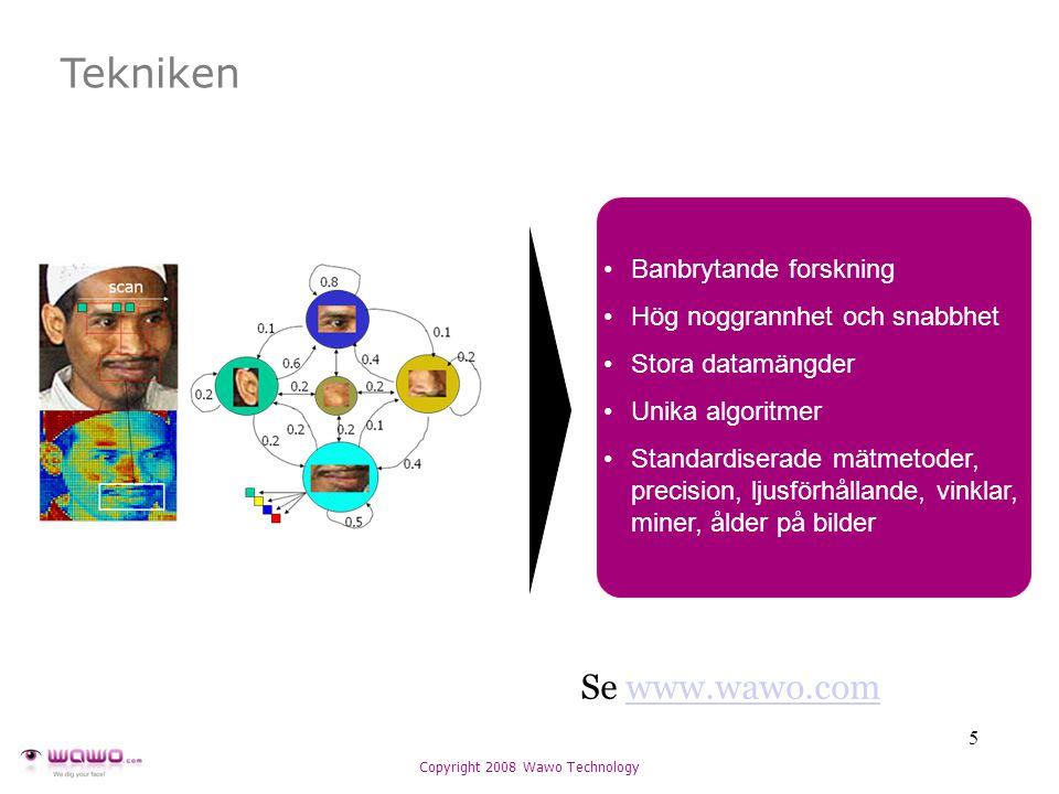 5 Tekniken Banbrytande forskning Hög noggrannhet och snabbhet Stora datamängder Unika algoritmer Standardiserade mätmetoder, precision, ljusförhållande, vinklar, miner, ålder på bilder Se www.wawo.comwww.wawo.com
