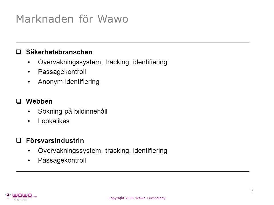  Säkerhetsbranschen Övervakningssystem, tracking, identifiering Passagekontroll Anonym identifiering  Webben Sökning på bildinnehåll Lookalikes  Försvarsindustrin Övervakningssystem, tracking, identifiering Passagekontroll 7 Copyright 2008 Wawo Technology Marknaden för Wawo