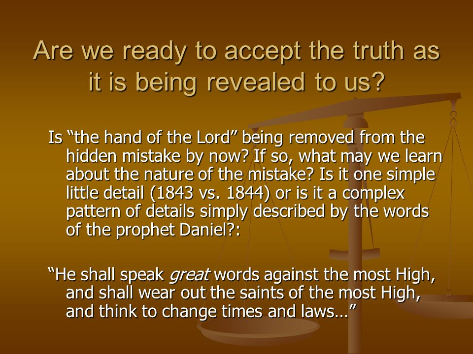 "Are we ready to accept the truth as it is being revealed to us? Is ""the hand of the Lord"" being removed from the hidden mistake by now? If so, what ma"
