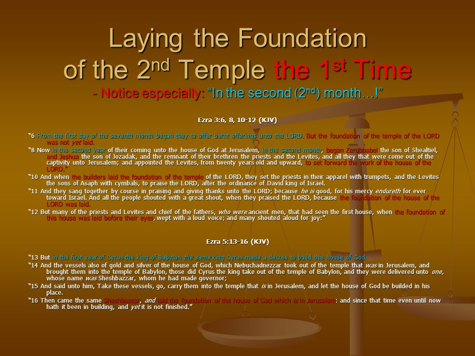 "Laying the Foundation of the 2 nd Temple the 1 st Time - Notice especially: ""In the second (2 nd ) month…!"" Ezra 3:6, 8, 10-12 (KJV) ""6 From the first"