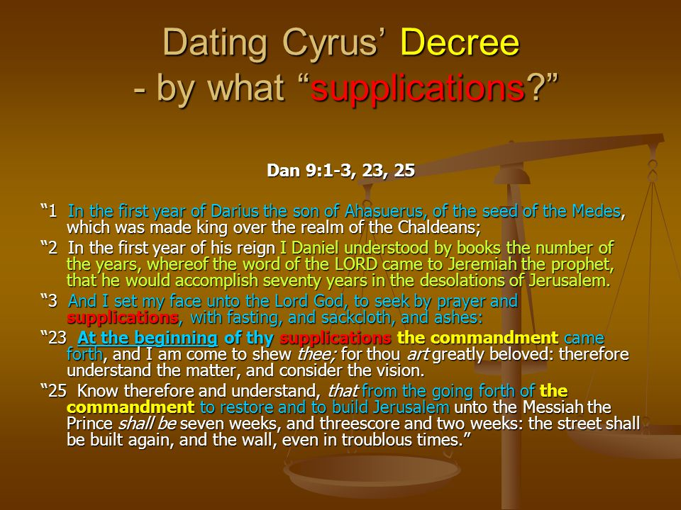 "Dating Cyrus' Decree - by what ""supplications?"" Dan 9:1-3, 23, 25 ""1 In the first year of Darius the son of Ahasuerus, of the seed of the Medes, which"