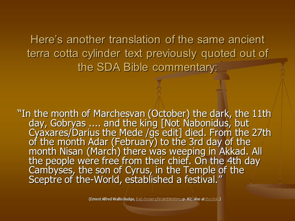 "Here's another translation of the same ancient terra cotta cylinder text previously quoted out of the SDA Bible commentary: ""In the month of Marchesva"
