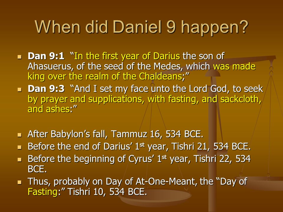 "When did Daniel 9 happen? Dan 9:1 ""In the first year of Darius the son of Ahasuerus, of the seed of the Medes, which was made king over the realm of t"