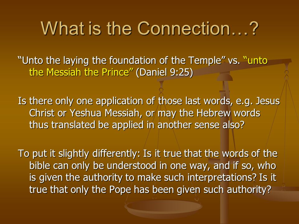 "What is the Connection…? ""Unto the laying the foundation of the Temple"" vs. ""unto the Messiah the Prince"" (Daniel 9:25) Is there only one application"