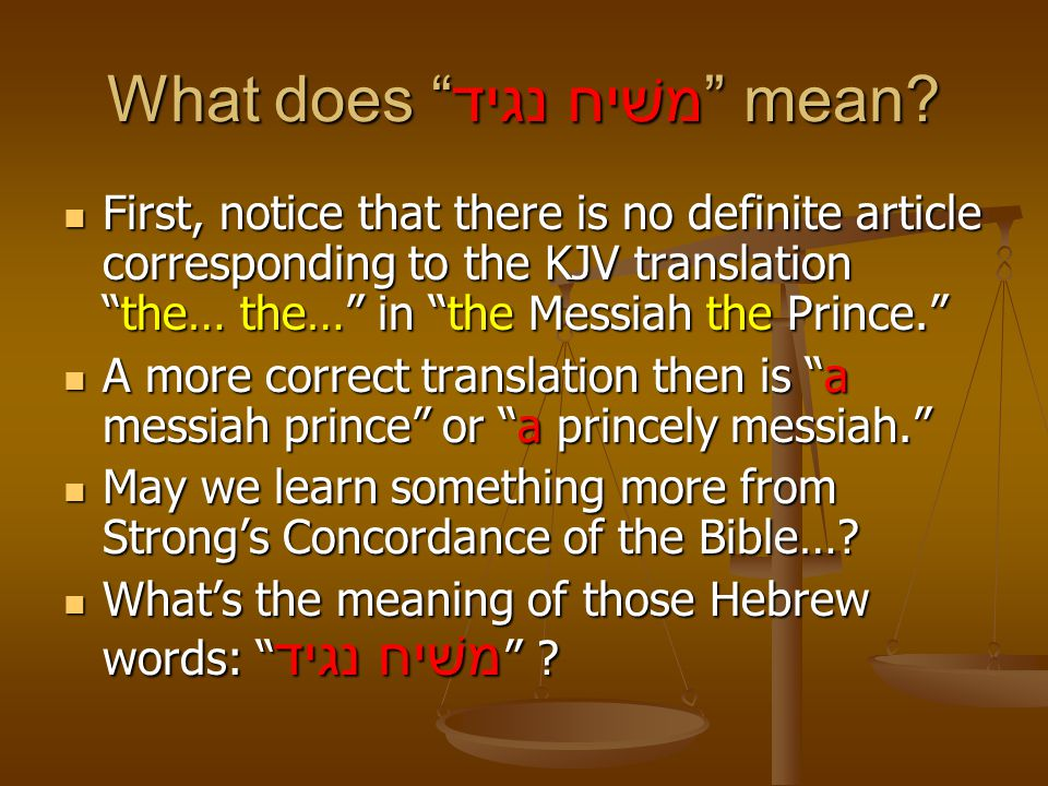 "What does ""משׁיח נגיד"" mean? First, notice that there is no definite article corresponding to the KJV translation ""the… the…"" in ""the Messiah the Prin"