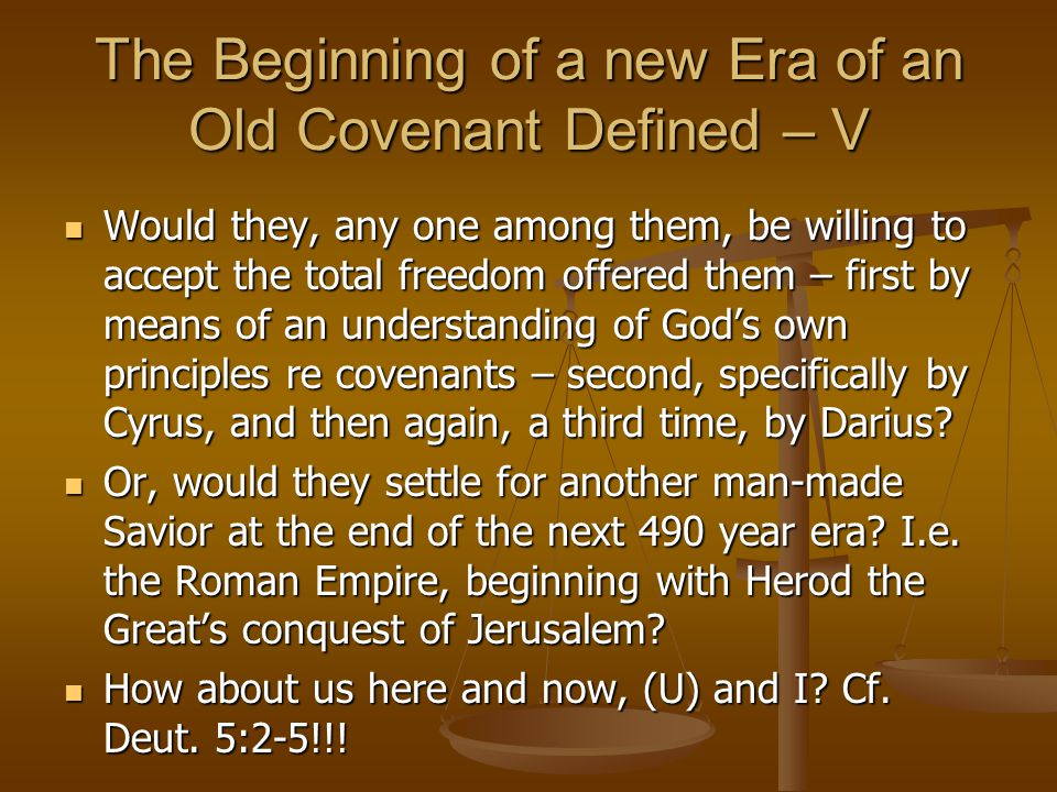 The Beginning of a new Era of an Old Covenant Defined – V Would they, any one among them, be willing to accept the total freedom offered them – first