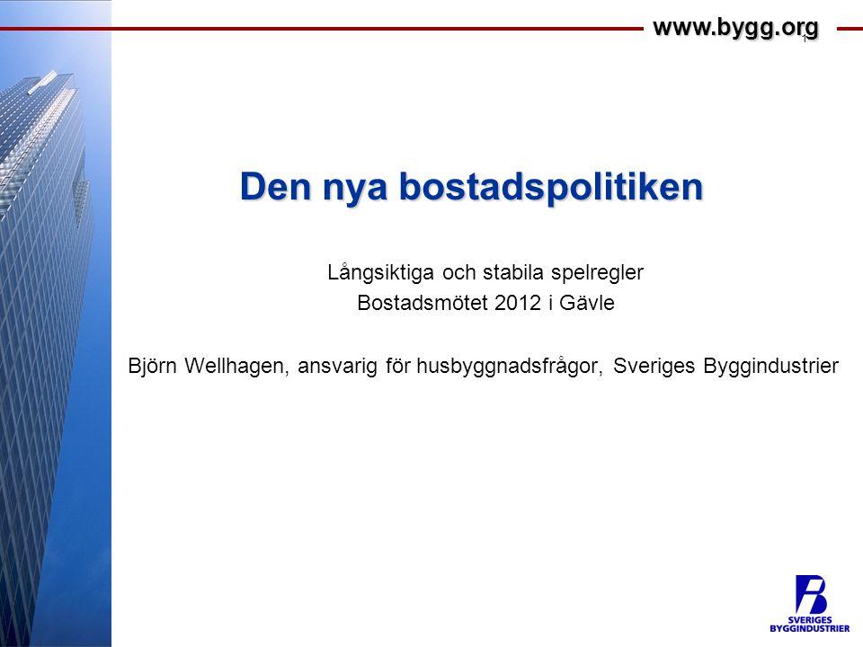 www.bygg.org 1 Den nya bostadspolitiken Långsiktiga och stabila spelregler Bostadsmötet 2012 i Gävle Björn Wellhagen, ansvarig för husbyggnadsfrågor,