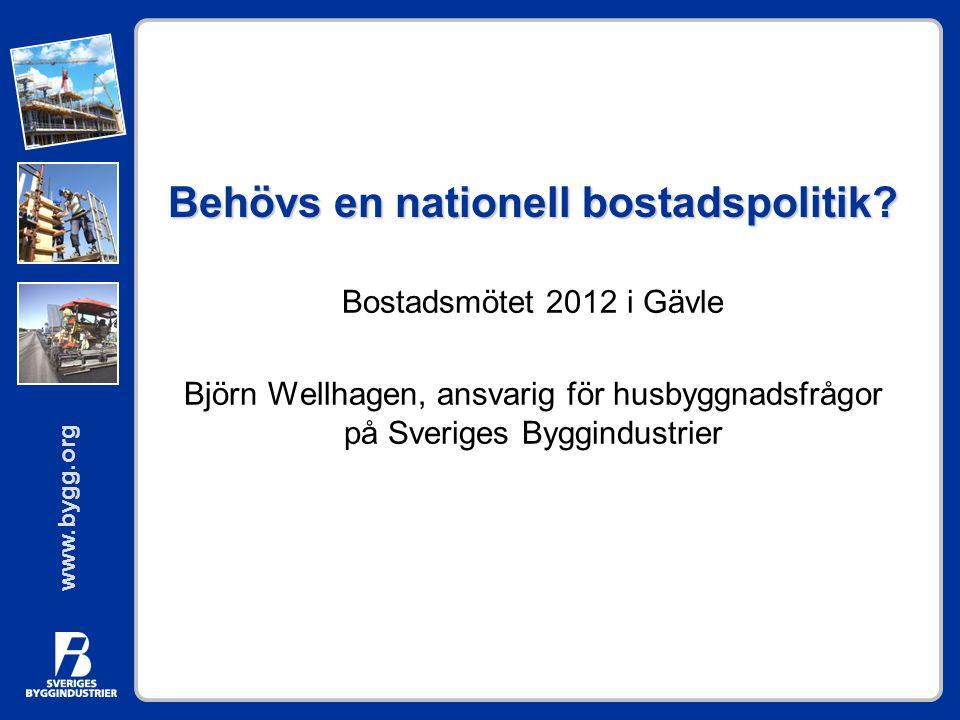 www.bygg.org Behövs en nationell bostadspolitik? Bostadsmötet 2012 i Gävle Björn Wellhagen, ansvarig för husbyggnadsfrågor på Sveriges Byggindustrier
