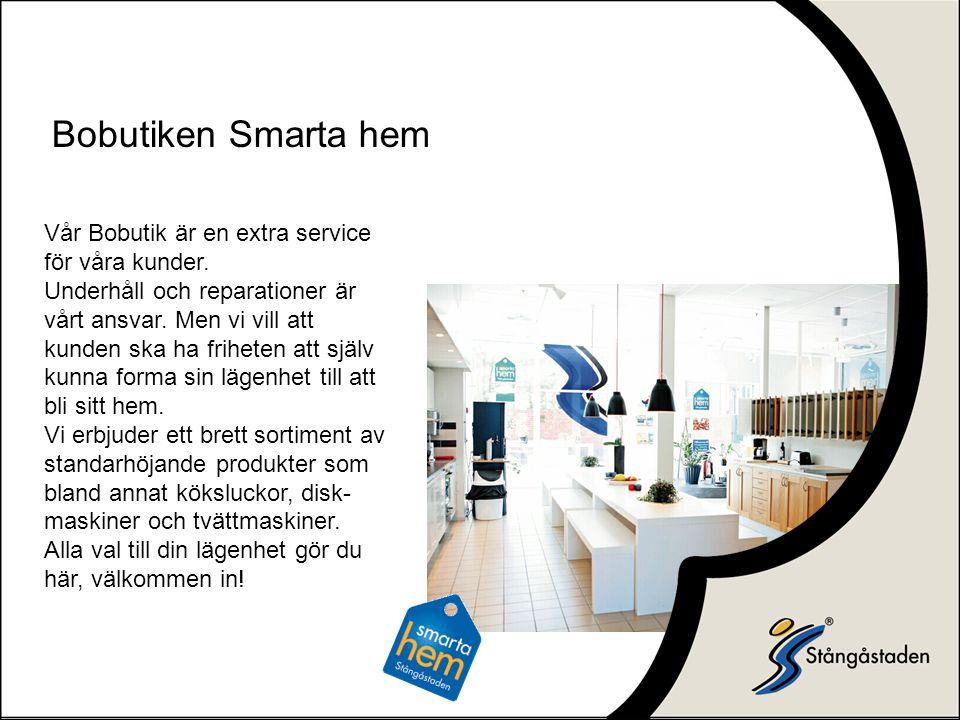 Bobutiken Smarta hem Vår Bobutik är en extra service för våra kunder. Underhåll och reparationer är vårt ansvar. Men vi vill att kunden ska ha frihete
