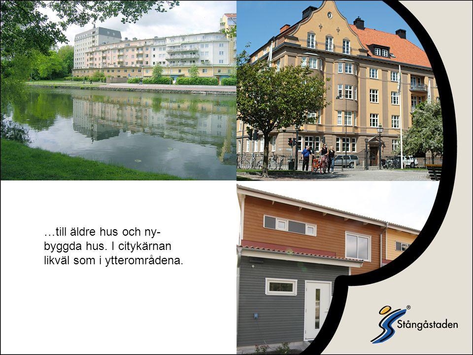 …till äldre hus och ny- byggda hus. I citykärnan likväl som i ytterområdena.