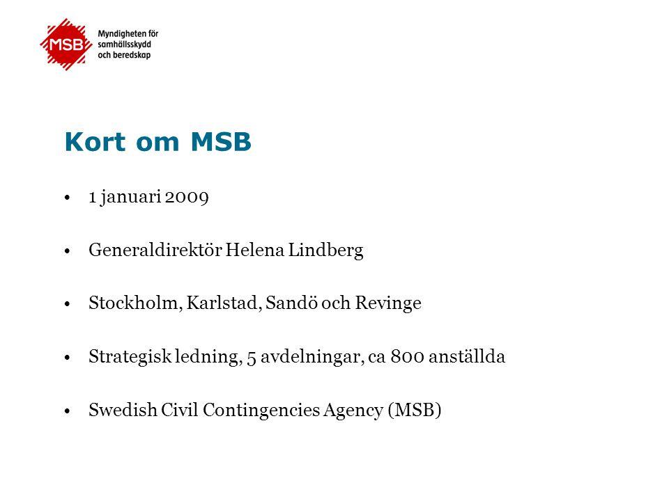 Kort om MSB 1 januari 2009 Generaldirektör Helena Lindberg Stockholm, Karlstad, Sandö och Revinge Strategisk ledning, 5 avdelningar, ca 800 anställda