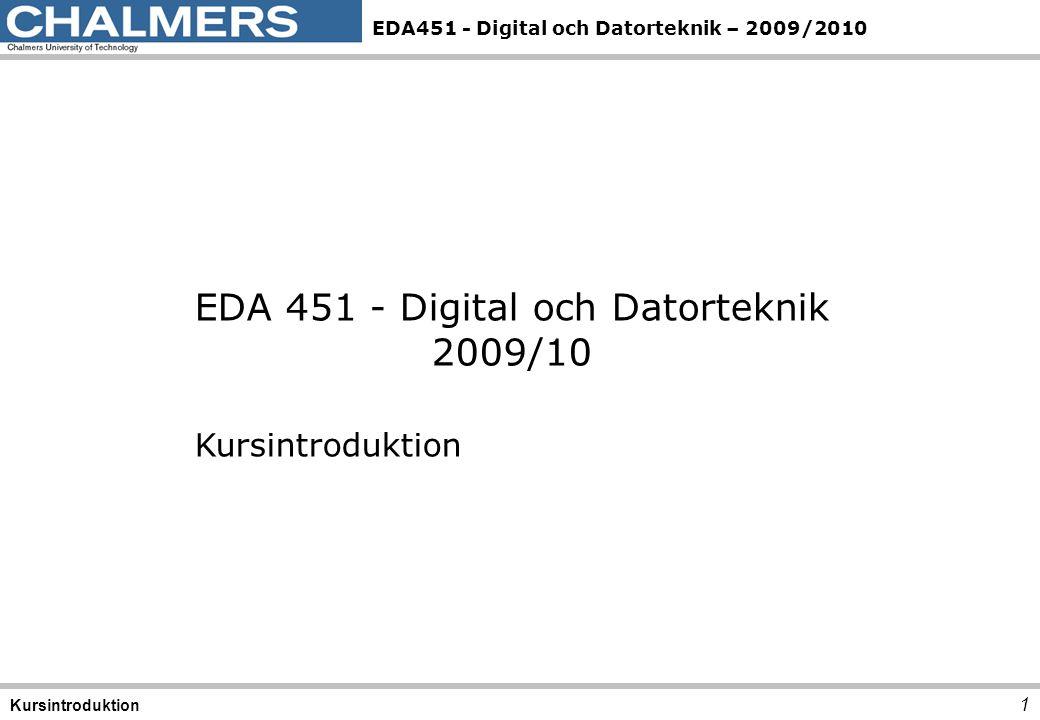 EDA451 - Digital och Datorteknik – 2009/2010 1 Kursintroduktion EDA 451 - Digital och Datorteknik 2009/10 Kursintroduktion