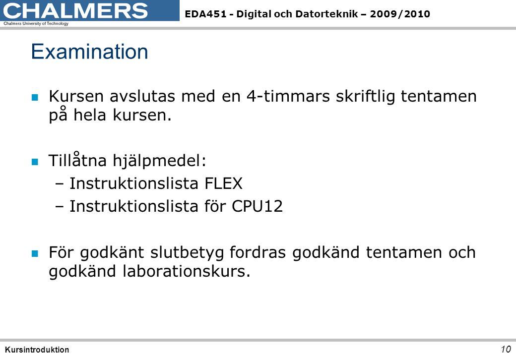 EDA451 - Digital och Datorteknik – 2009/2010 n Kursen avslutas med en 4-timmars skriftlig tentamen på hela kursen. n Tillåtna hjälpmedel: –Instruktion