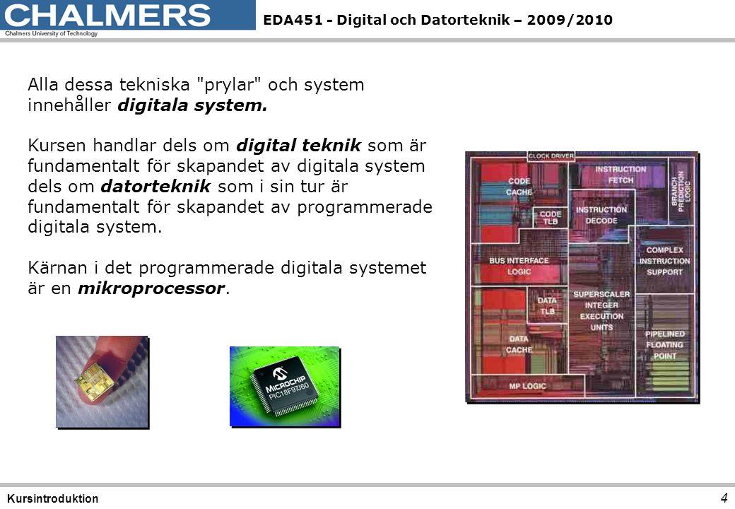 EDA451 - Digital och Datorteknik – 2009/2010 4 Kursintroduktion Alla dessa tekniska