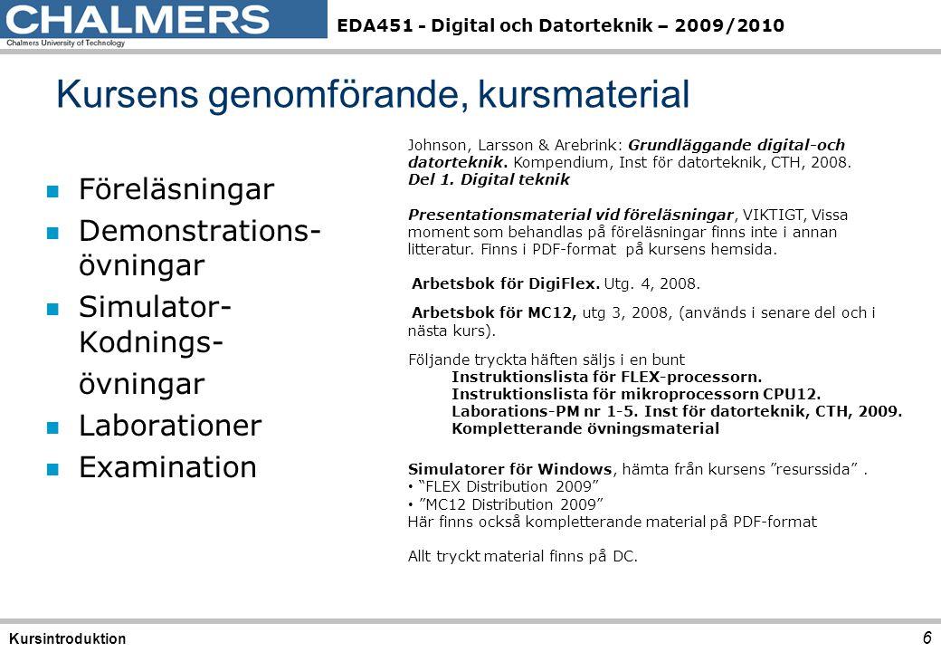 EDA451 - Digital och Datorteknik – 2009/2010 n Föreläsningar n Demonstrations- övningar n Simulator- Kodnings- övningar n Laborationer n Examination 6