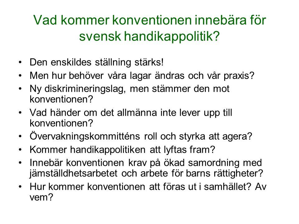 Vad kommer konventionen innebära för svensk handikappolitik? Den enskildes ställning stärks! Men hur behöver våra lagar ändras och vår praxis? Ny disk