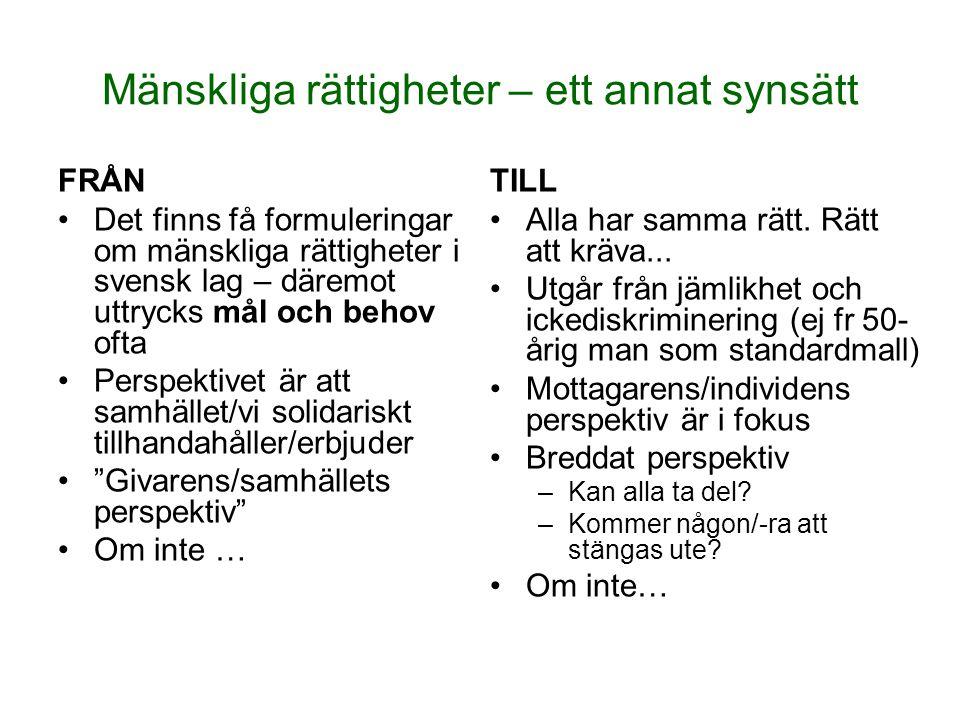 Mänskliga rättigheter – ett annat synsätt FRÅN Det finns få formuleringar om mänskliga rättigheter i svensk lag – däremot uttrycks mål och behov ofta