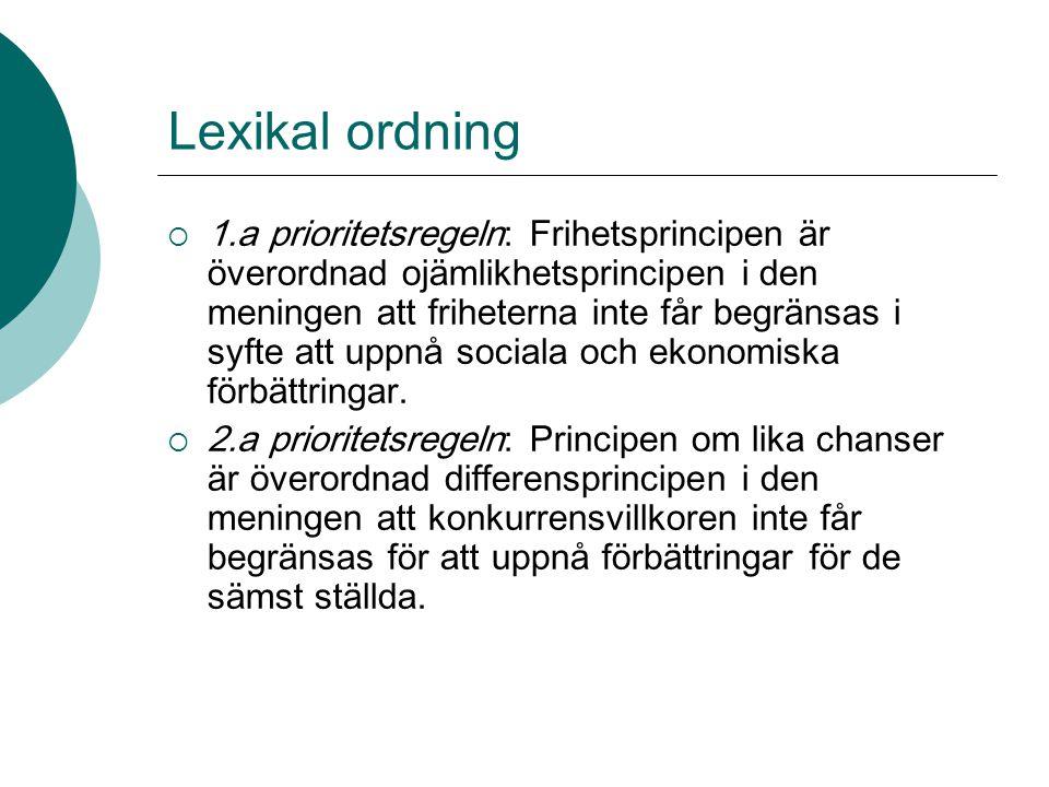 Lexikal ordning  1.a prioritetsregeln: Frihetsprincipen är överordnad ojämlikhetsprincipen i den meningen att friheterna inte får begränsas i syfte a