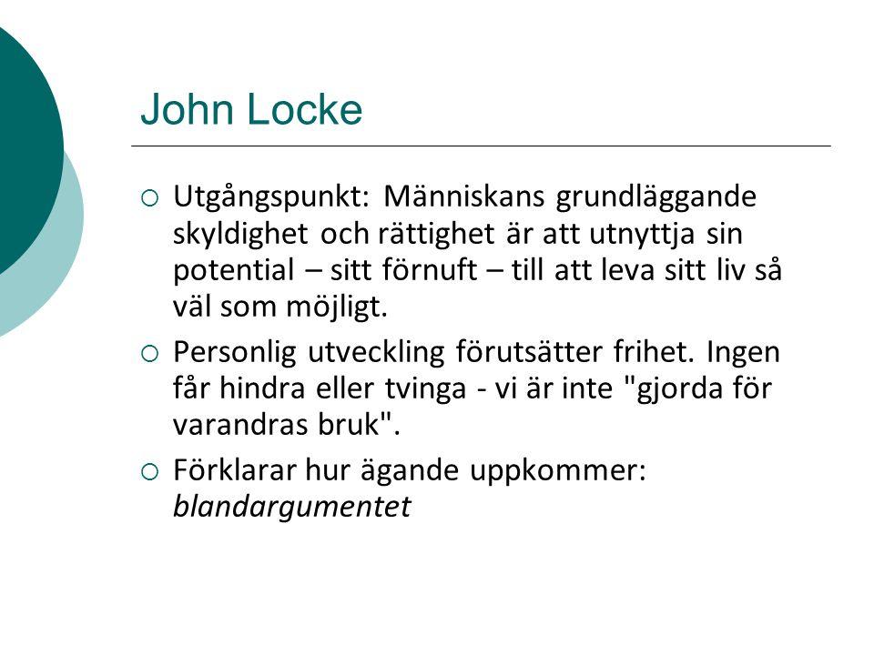 John Locke  Utgångspunkt: Människans grundläggande skyldighet och rättighet är att utnyttja sin potential – sitt förnuft – till att leva sitt liv så