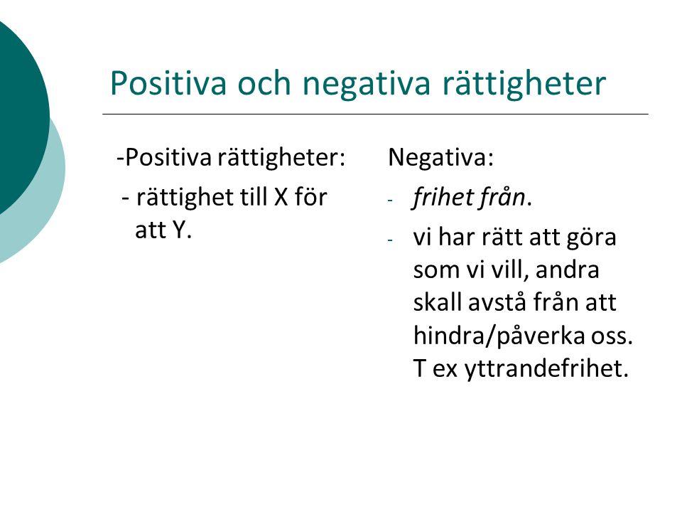 Positiva och negativa rättigheter -Positiva rättigheter: - rättighet till X för att Y. Negativa: - frihet från. - vi har rätt att göra som vi vill, an