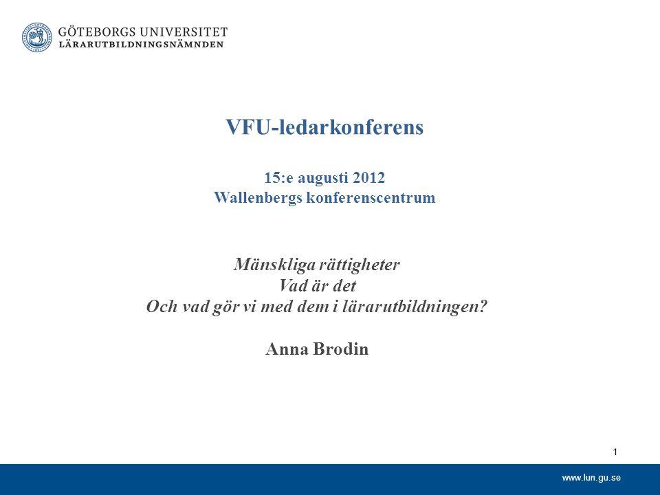 www.lun.gu.se VFU-ledarkonferens 15:e augusti 2012 Wallenbergs konferenscentrum Mänskliga rättigheter Vad är det Och vad gör vi med dem i lärarutbildn