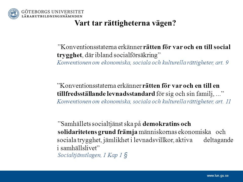 """www.lun.gu.se Vart tar rättigheterna vägen? """"Konventionsstaterna erkänner rätten för var och en till social trygghet, där ibland socialförsäkring"""" Kon"""
