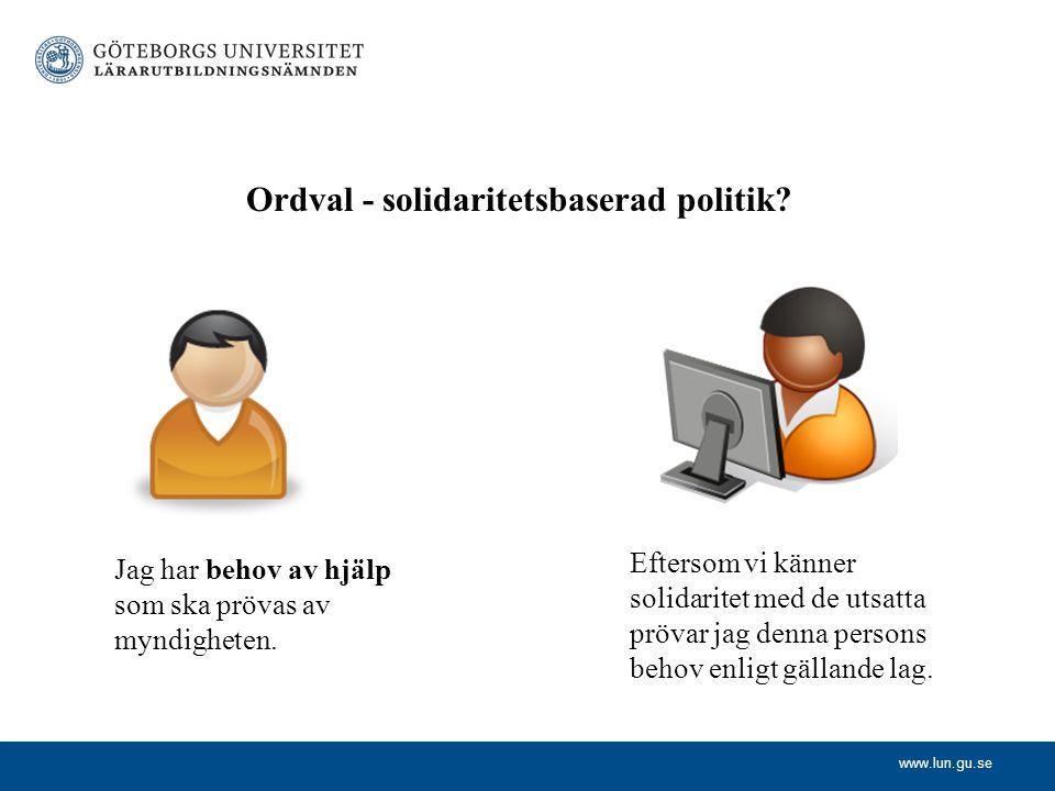www.lun.gu.se Ordval - solidaritetsbaserad politik? Jag har behov av hjälp som ska prövas av myndigheten. Eftersom vi känner solidaritet med de utsatt