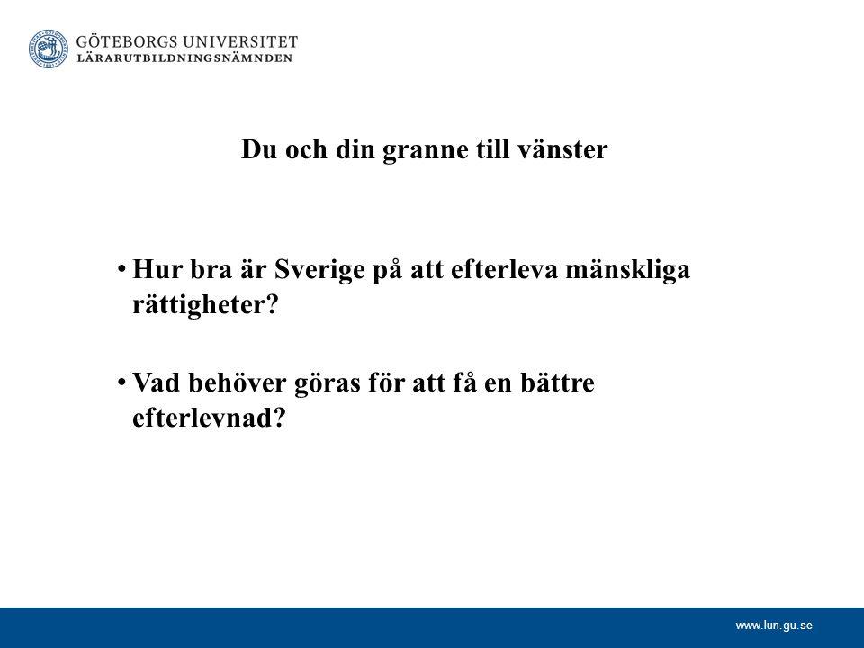 www.lun.gu.se Du och din granne till vänster Hur bra är Sverige på att efterleva mänskliga rättigheter? Vad behöver göras för att få en bättre efterle