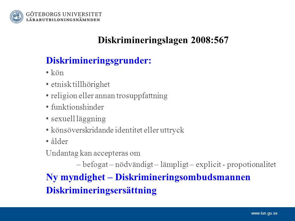 www.lun.gu.se Diskrimineringslagen 2008:567 Diskrimineringsgrunder: kön etnisk tillhörighet religion eller annan trosuppfattning funktionshinder sexue