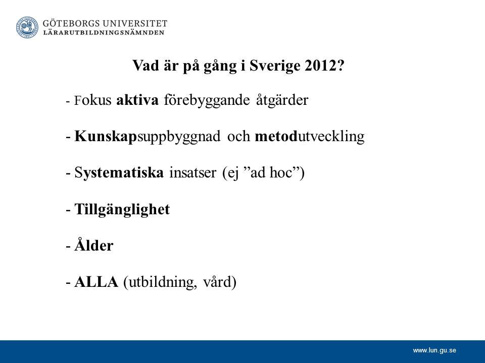 """www.lun.gu.se Vad är på gång i Sverige 2012? -F okus aktiva förebyggande åtgärder -Kunskapsuppbyggnad och metodutveckling -Systematiska insatser (ej """""""