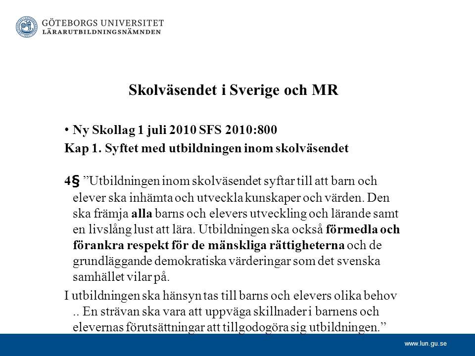 """www.lun.gu.se Skolväsendet i Sverige och MR Ny Skollag 1 juli 2010 SFS 2010:800 Kap 1. Syftet med utbildningen inom skolväsendet 4§ """"Utbildningen inom"""
