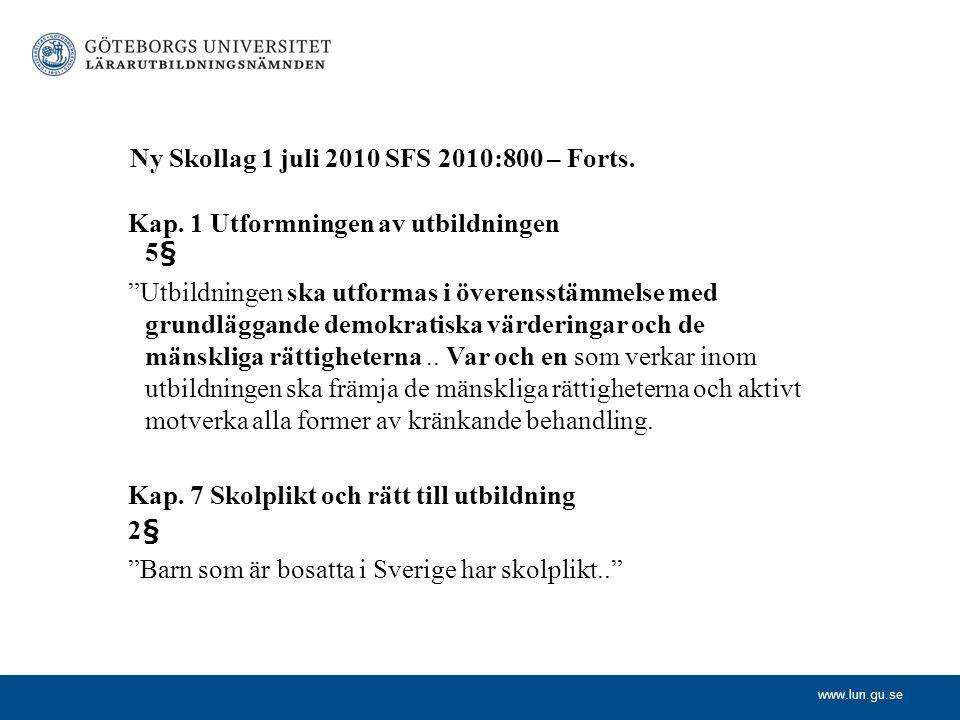 """www.lun.gu.se Ny Skollag 1 juli 2010 SFS 2010:800 – Forts. Kap. 1 Utformningen av utbildningen 5§ """"Utbildningen ska utformas i överensstämmelse med gr"""
