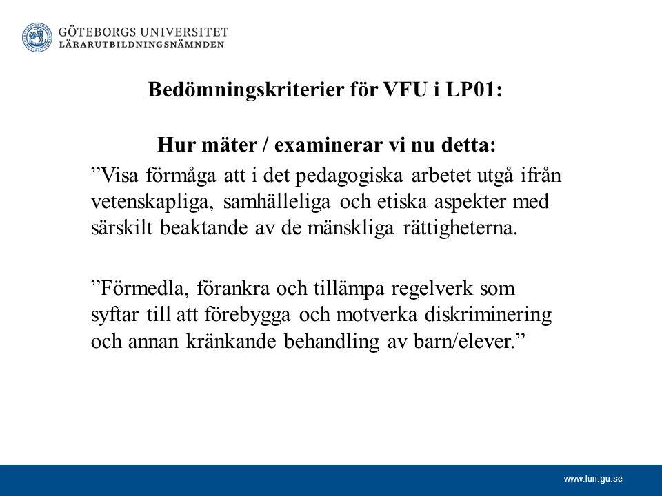 """www.lun.gu.se Bedömningskriterier för VFU i LP01: Hur mäter / examinerar vi nu detta: """"Visa förmåga att i det pedagogiska arbetet utgå ifrån vetenskap"""