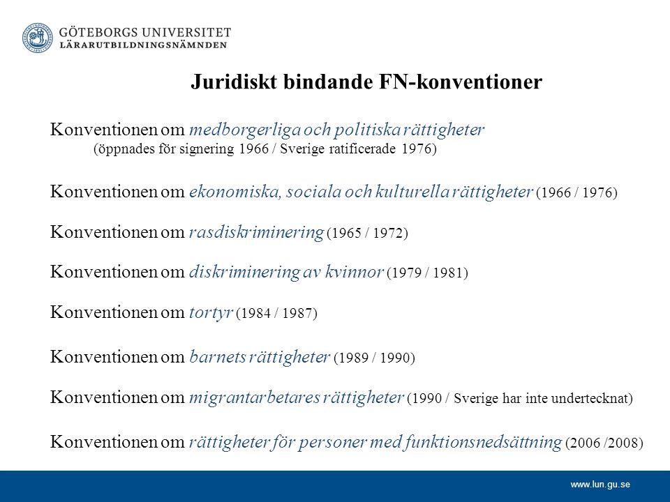 www.lun.gu.se Juridiskt bindande FN-konventioner Konventionen om medborgerliga och politiska rättigheter (öppnades för signering 1966 / Sverige ratifi
