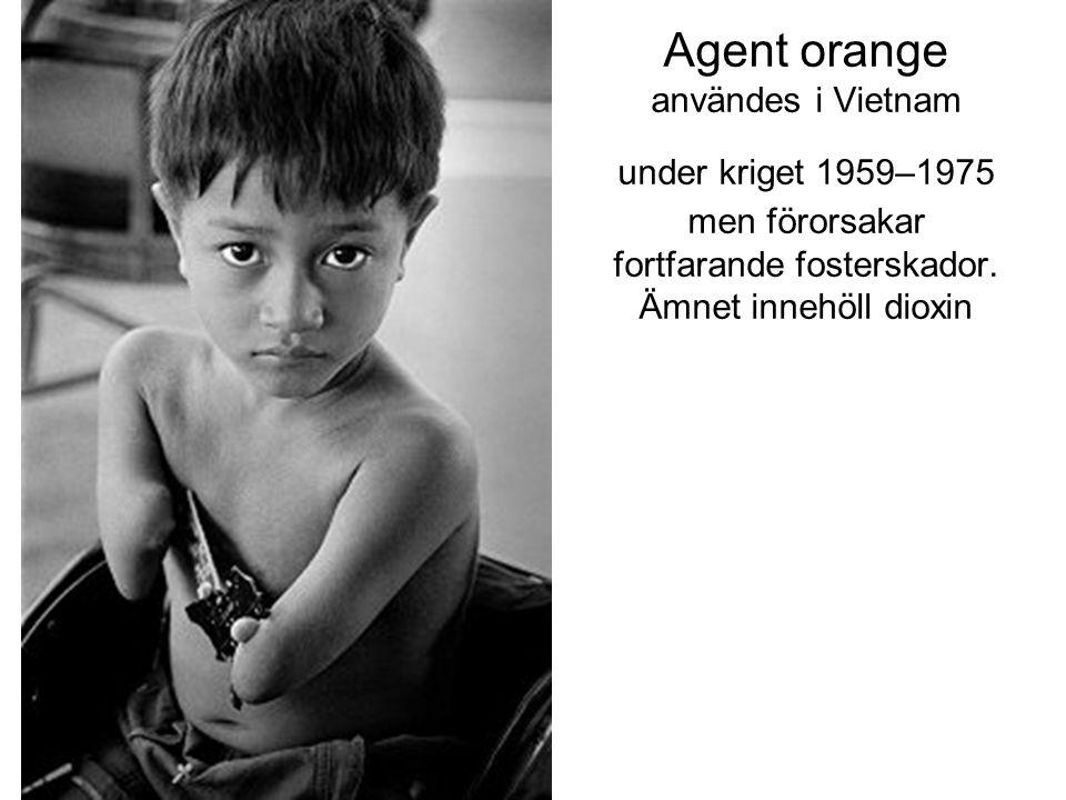 Agent orange användes i Vietnam under kriget 1959–1975 men förorsakar fortfarande fosterskador. Ämnet innehöll dioxin