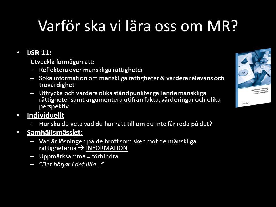 Varför ska vi lära oss om MR? LGR 11: LGR 11: Utveckla förmågan att: – Reflektera över mänskliga rättigheter – Söka information om mänskliga rättighet