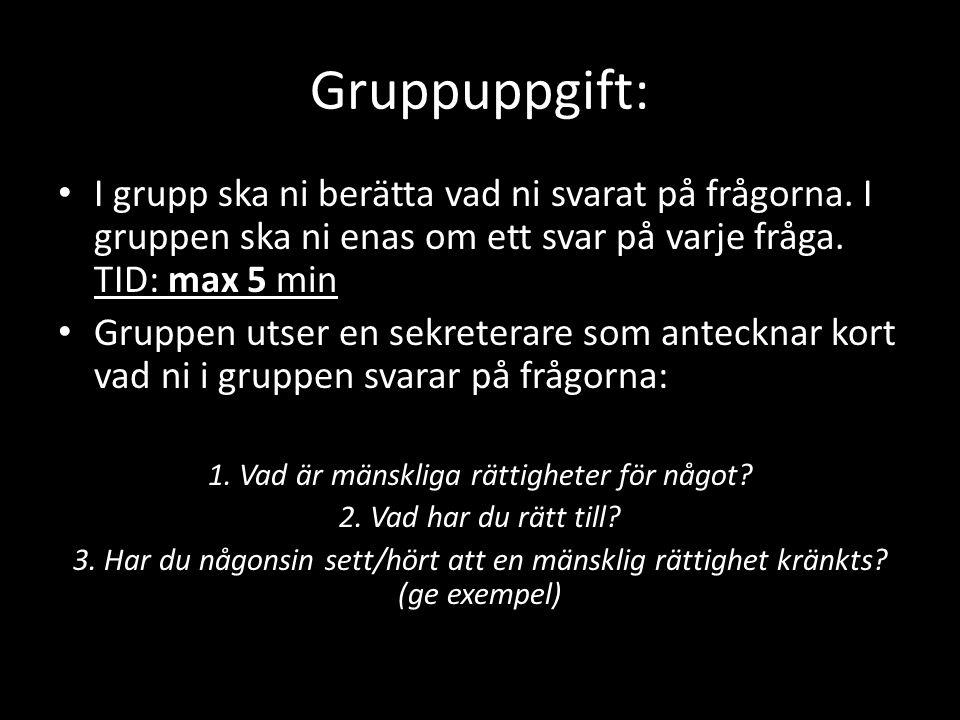 Gruppuppgift: max 5 I grupp ska ni berätta vad ni svarat på frågorna. I gruppen ska ni enas om ett svar på varje fråga. TID: max 5 min Gruppen utser e