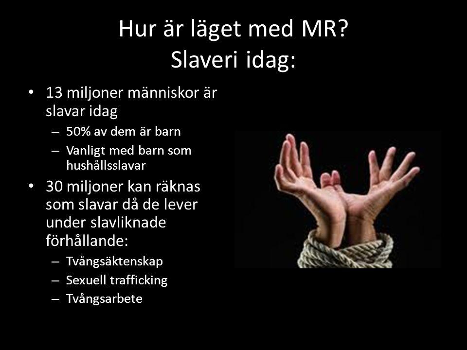 Hur är läget med MR? Slaveri idag: 13 miljoner människor är slavar idag – 50% av dem är barn – Vanligt med barn som hushållsslavar 30 miljoner kan räk