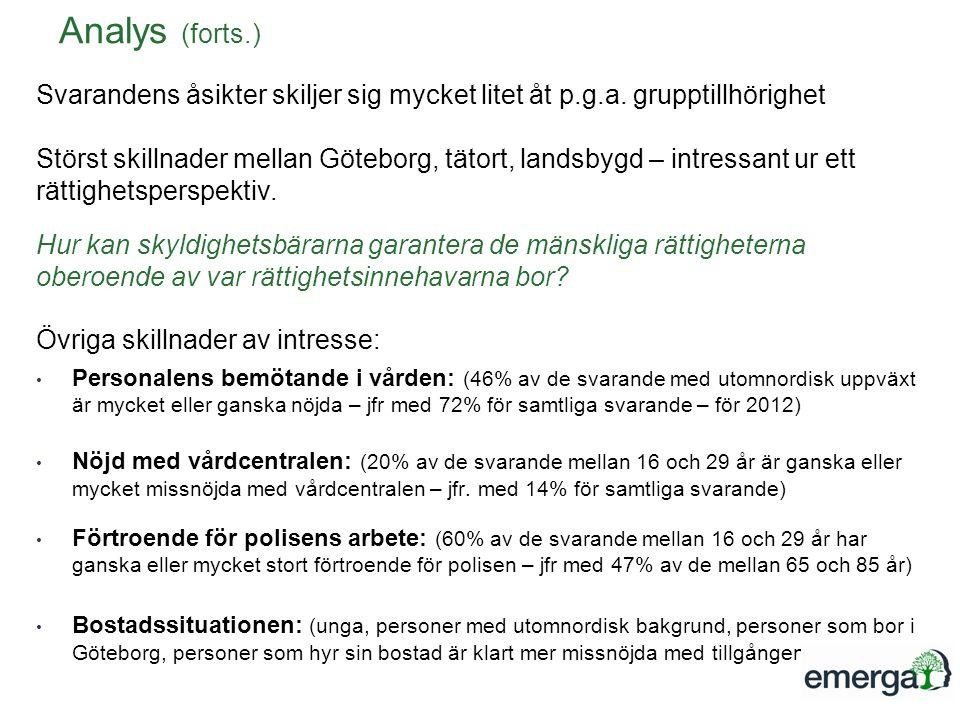 Svarandens åsikter skiljer sig mycket litet åt p.g.a. grupptillhörighet Störst skillnader mellan Göteborg, tätort, landsbygd – intressant ur ett rätti