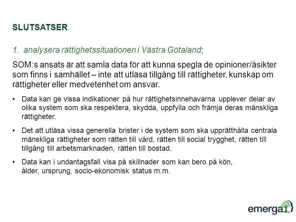 SLUTSATSER 1.analysera rättighetssituationen i Västra Götaland; SOM:s ansats är att samla data för att kunna spegla de opinioner/åsikter som finns i samhället – inte att utläsa tillgång till rättigheter, kunskap om rättigheter eller medvetenhet om ansvar.