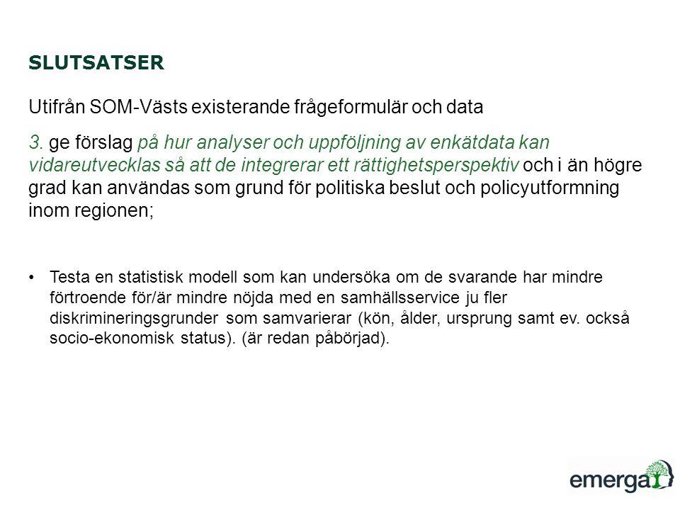SLUTSATSER Utifrån SOM-Västs existerande frågeformulär och data 3. ge förslag på hur analyser och uppföljning av enkätdata kan vidareutvecklas så att