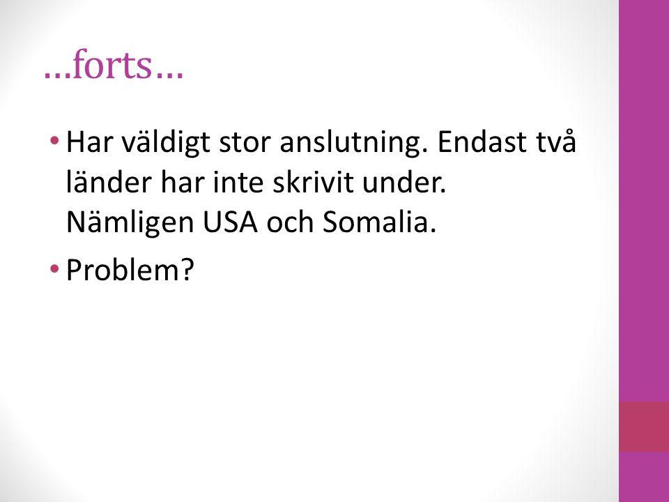 …forts… Har väldigt stor anslutning. Endast två länder har inte skrivit under. Nämligen USA och Somalia. Problem?