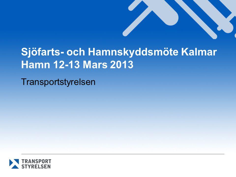 Sjöfarts- och Hamnskyddsmöte Kalmar Hamn 12-13 Mars 2013 Transportstyrelsen