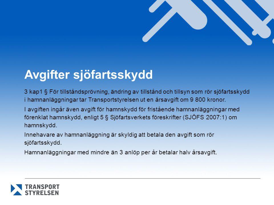 Avgifter sjöfartsskydd 3 kap1 § För tillståndsprövning, ändring av tillstånd och tillsyn som rör sjöfartsskydd i hamnanläggningar tar Transportstyrels
