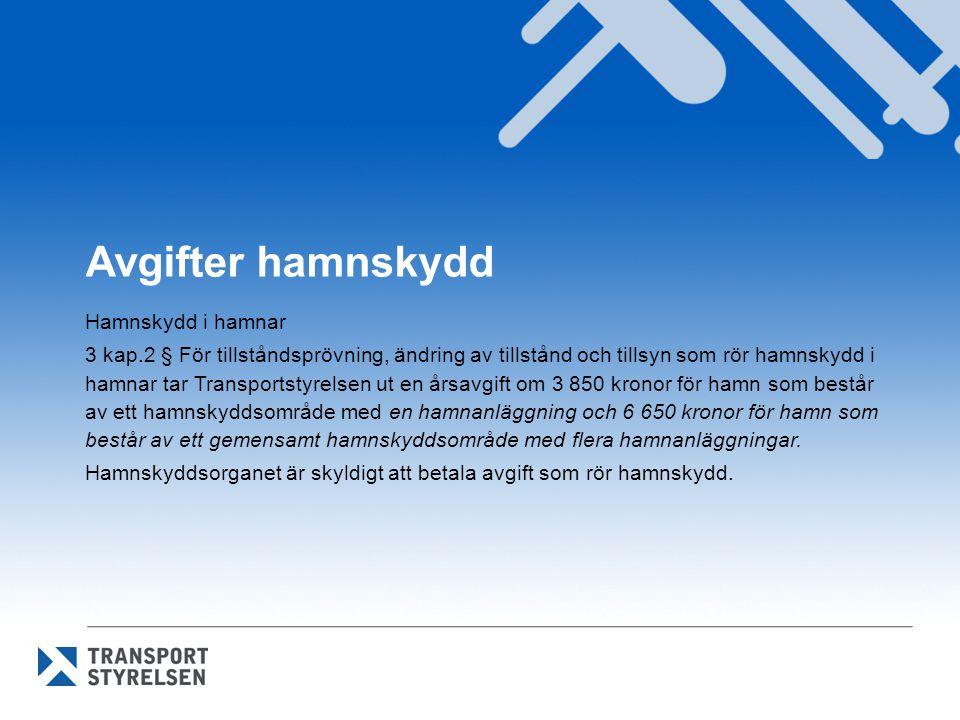 Avgifter hamnskydd Hamnskydd i hamnar 3 kap.2 § För tillståndsprövning, ändring av tillstånd och tillsyn som rör hamnskydd i hamnar tar Transportstyre