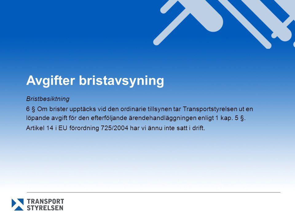 Avgifter bristavsyning Bristbesiktning 6 § Om brister upptäcks vid den ordinarie tillsynen tar Transportstyrelsen ut en löpande avgift för den efterfö
