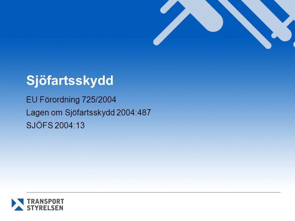 Sjöfartsskydd EU Förordning 725/2004 Lagen om Sjöfartsskydd 2004:487 SJÖFS 2004:13