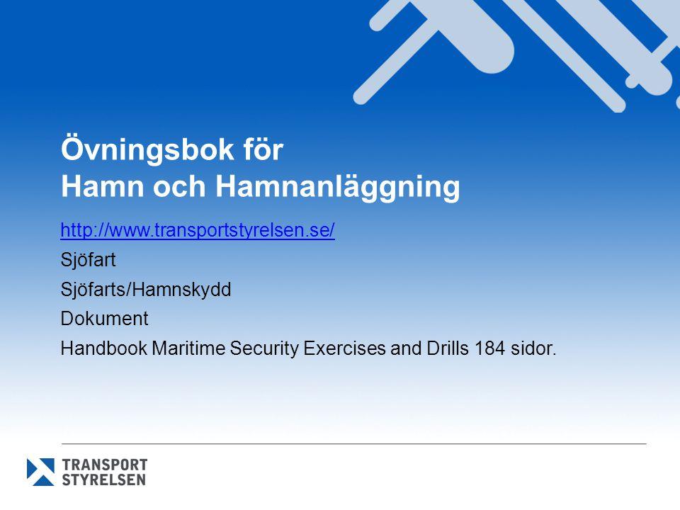 Övningsbok för Hamn och Hamnanläggning http://www.transportstyrelsen.se/ Sjöfart Sjöfarts/Hamnskydd Dokument Handbook Maritime Security Exercises and